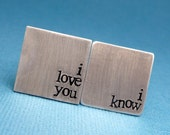 I Love You and I Know - A Pair of Hand Stamped Aluminum Cufflinks