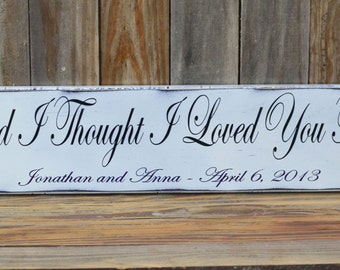 And I thought I Loved You Then, Wedding Sign, Personalized Wedding Gift, Engagement Gift, Anniversary Gift, Important Date Custom Wood Sign