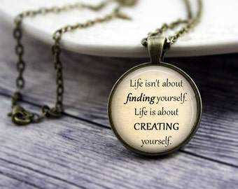George Bernard Shaw Quote, Life Isn't About Finding Yourself Life Is About Creating Yourself, Inspirational Jewelry, Graduation Necklace