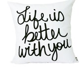 "Life is better with you  Pillow Cover // 16""x16"" Silk Screen White Pillow Cover"