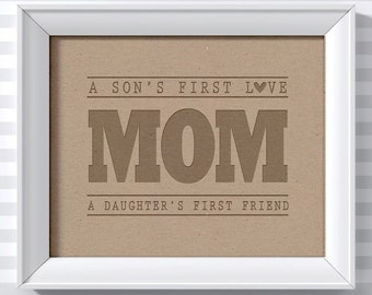 Mom Art Print: Son's First Love / Daughter's First Friend  Instant Download Printable 8x10