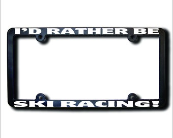 I'd Rather Be Ski Racing License Plate Frame (T) Made in USA