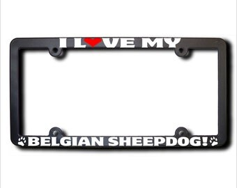 I Love My Belgian Sheepdog License Plate Frame USA (T)