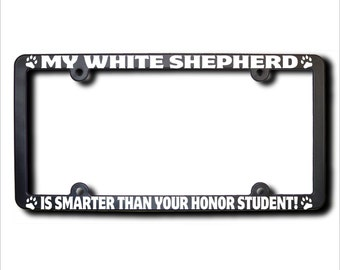 My White Shepherd Is Smarter License Plate Frame (T)