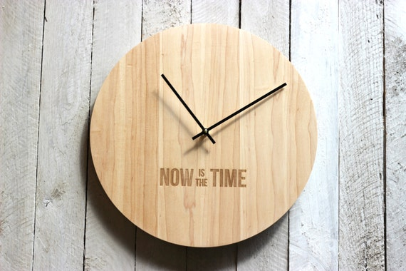 "Modern Wood Wall Clock - ""Now Is The Time"""