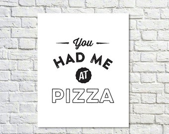 Typography Print, Kitchen Decor, Pizza Quote, Black White Decor, Funny Quote, Food Poster, Pizza Lover - You Had Me at Pizza