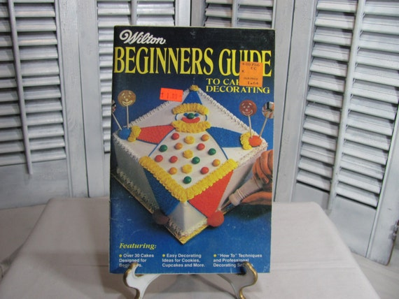 Cake Decorating For Beginners Books : Wilton Beginners Guide to Cake Decorating 1981 Vintage Booklet