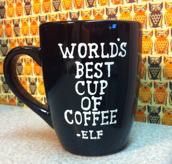 Worlds best cup of coffee mug elf the movie quotes by Best coffee cups ever