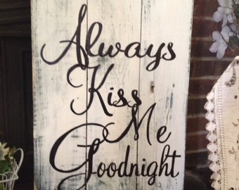 "Pallet board Repurposed ""Always kiss me goodnight"" sign"
