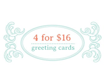 Buy 4 Cards and Save 2 Dollars! Greeting Card Special