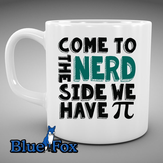 Geekery Coffee Mug, Funny Coffee Mug, Come to the Nerd Side we Have Pi,  Nerd Gift, Coffee Cup, MUG-221
