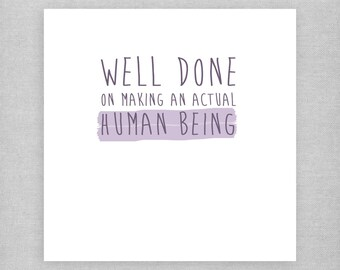 Well done on making an actual human being. Funny, cute, cheeky card for a new parent. New baby card.