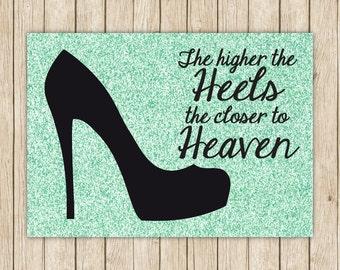 The Higher The Heels The Closer To Heaven 8x10