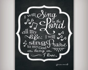 I Will Sing Praise to the Lord - Psalm104:33 - Art Print - 8x10 & 5x7 INSTANT DOWNLOADS - Printable .JPG Files - Chalkboard Art