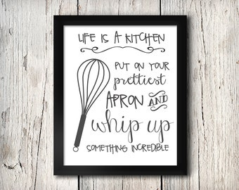 life is a kitchen. put on your prettiest apron & whip up something incredible, whisk, print