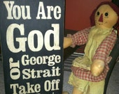 Unless You Are GOD or  George Strait...Take off Your Boots Wood Sign 8 x 18 inch wood sign