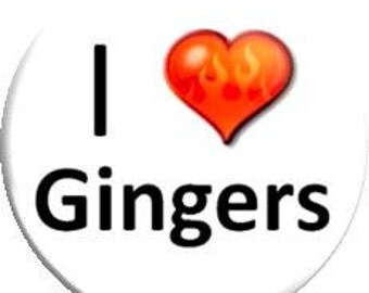 I love Gingers. Item  FD01-40  - 1.25 inch Metal Pin back Button or Magnet