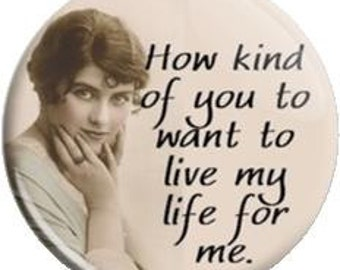 How kind of you. Item  FD2902  - 1.25 inch Metal Pin back Button or Magnet