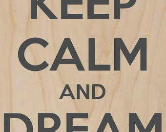 Keep Calm and Dream On - Plywood Wood Print Poster Wall Art WP - DF - 0358