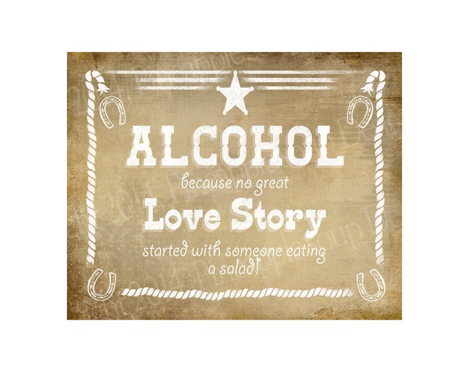 Western Themed Wedding Bar sign - Alcohol, because no great Love Story - Vintage Style - PRINTABLE file - diy Western Wedding signage