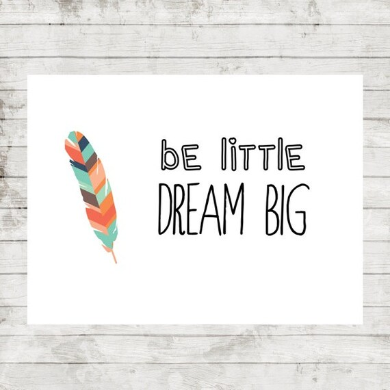 "Printable 5x7 Download ""Be Little Dream Big"" Feather Nursery/Child's Art Print #041"