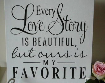 Every Love Story is Beautiful but ours is my Favourite  Shabby Chic Sign for Wedding, Engagement or Home Decor