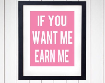 If You Want Me Earn Me - Scandal - Olivia - Quote - Sayings - Art Print - Wall Decor - Q22