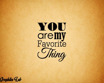 You Are My Favorite Thing Vinyl Decal Vinyl Love Wall Words