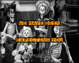 We Have Been Expecting You * Printable Skeleton Poster for Halloween Decor, Trick or Treaters, Parties * INSTANT DOWNLOAD