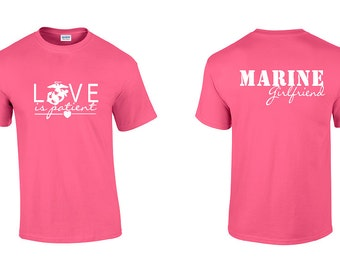 LOVE is Patient - MARINE Mom, Girlfriend, Sister, Wife, Boyfriend, Husband, Aunt, Uncle etc T-Shirt - (Sizes up to a 5X)