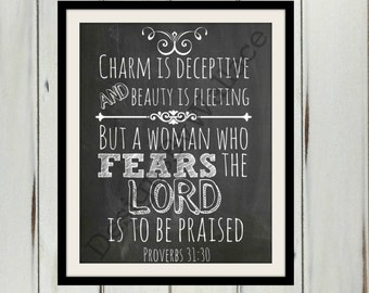 Charm is deceptive and beauty is fleeting. But a woman who fears the lord is to be praised Proverbs 31:30 Digital Download Chalkboard 8x10