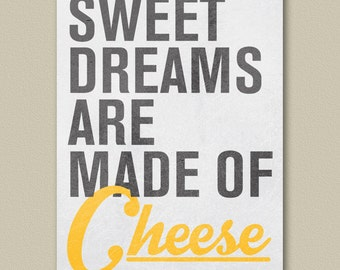 Sweet Dreams Are Made of Cheese - Poster Print