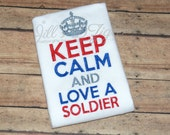Embroidered Onesie/Shirt Keep Calm Love A Soldier USA Patriotic 4th of July, Memorial Day, Homecoming, Army, Military, Navy, AF, Marines etc