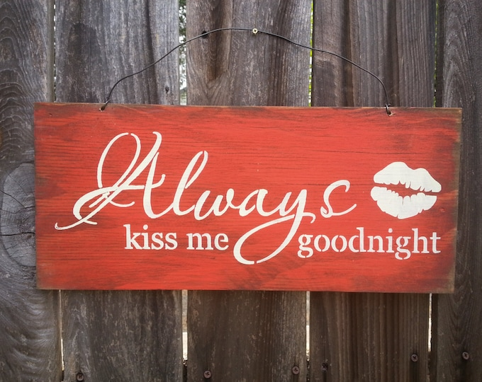 Always Kiss Me Goodnight Sign, Valentine decor, Valentine Gift, Gift for wife, gift for girlfriend