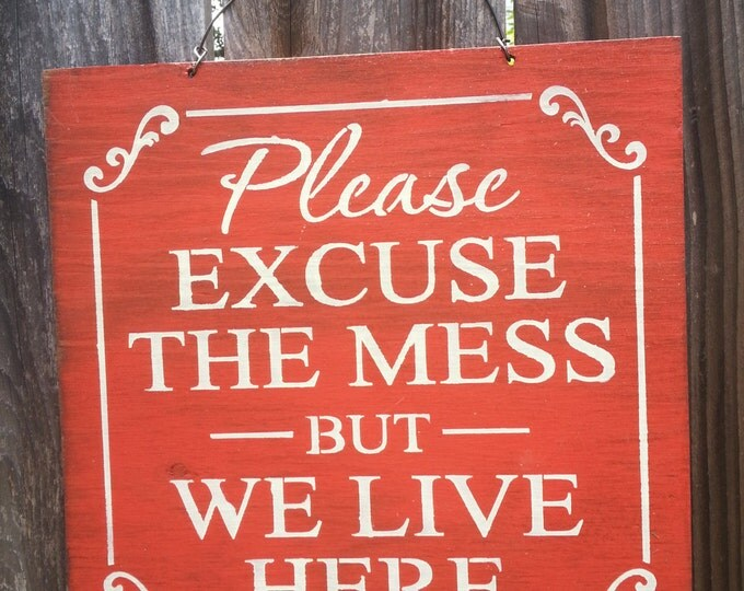 Excuse The Mess - messy house sign - funny sign - Clean House Sign