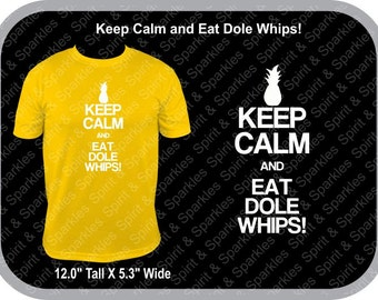 Keep Calm and Eat Dole Whips! T-Shirt