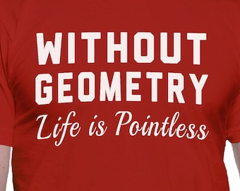 Without Geometry Life Would Be Pointless T-Shirt