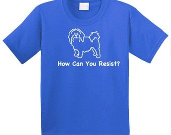 Havanese Dog - How Can You Resist - TShirt Our Original