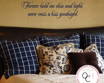 Master Bedroom Wall Decal Saying - Forever hold me close and tight never miss a kiss goodnight Vinyl Lettering 10H x 42W QT0300