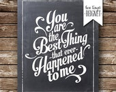 You are the Best Thing that Ever Happened to Me - Instant Download - Multiple Sizes Available