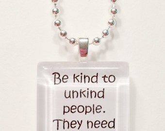 Be kind to unkind people glass tile pendant