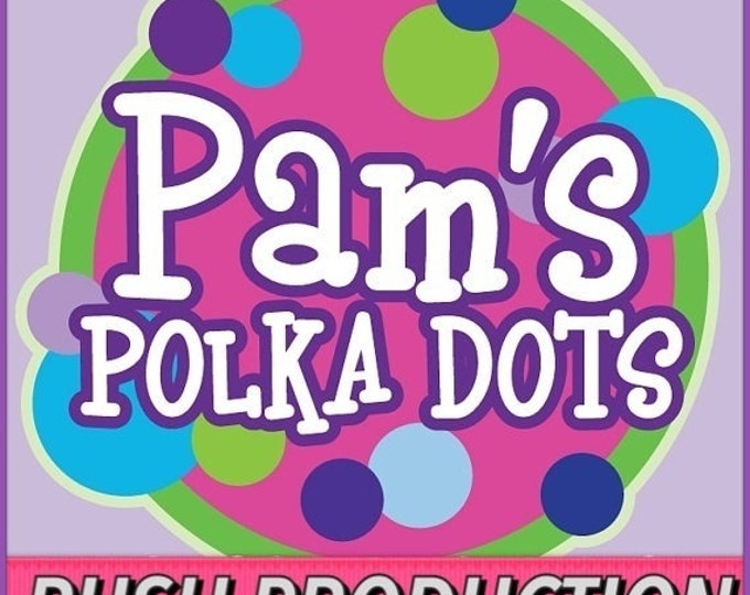 5-Day RUSH PRODUCTION UPGRADE Add-On for Four Pieces or Less on Accompanying Pam's Polka Dots Order
