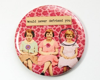 Funny mirror, Pocket mirror, Would never defriend you, mirror, purse mirror, Gift for her, glass mirror, humorous mirror, defriend (3545)