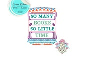 So Many Books, So Little Time. Cross Stitch Pattern. Digital Download PDF.