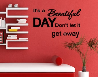It's a Beautiful Day Don't let it Get Away Wall Quote Wall Decal Modern Home Decor Wall Art (X71)