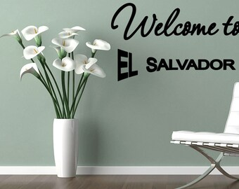 Welcome to El Salvador Country Wall Decal Sticker Wall Quote Vinyl Decal Wall Art (X074)