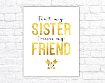 Gift for Sisters, Custom Art Print - Sister Quote  - First My Sister, Forever my Friend - Sisters Initials and Birthdate