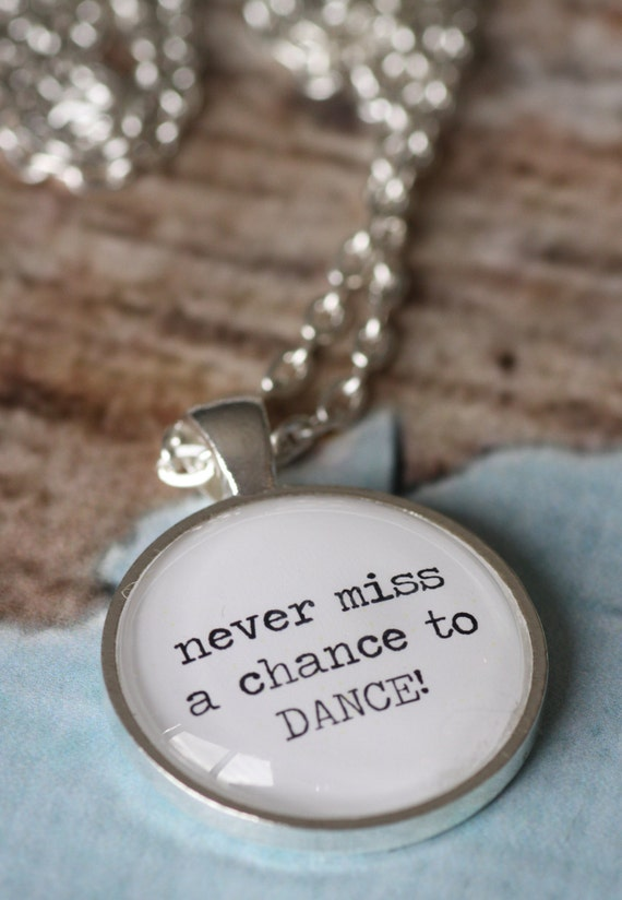 FREE SHIPPING Never Miss a Chance to Dance. Quote necklace.