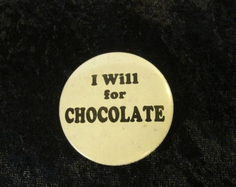 I Will For Chocolate Pin Back Badge Pin Chocolate Lover's