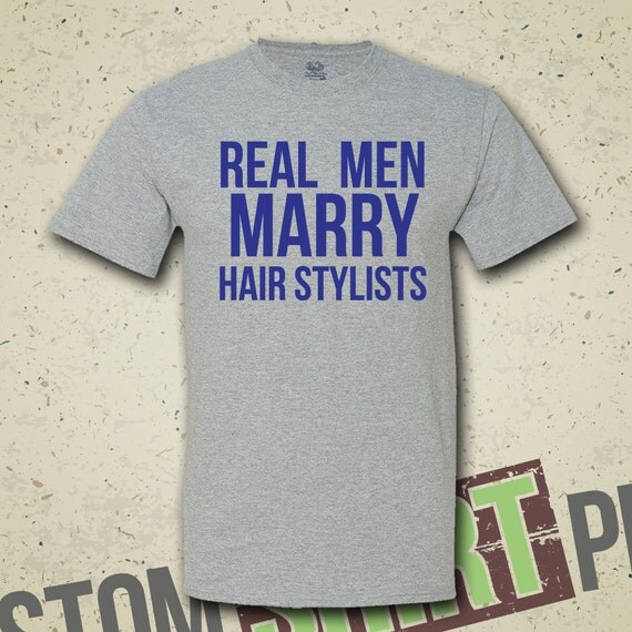 Real men marry hair stylists t shirt tee shirt by for Hair salon t shirts